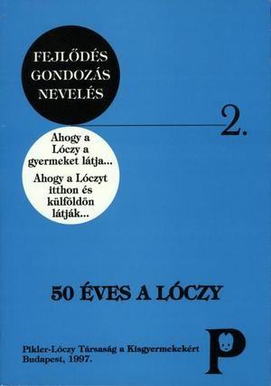 50 éves a Lóczy. Ahogy a Lóczy gyermeket látja… Ahogy a Lóczyt itthon és külföldön látják...